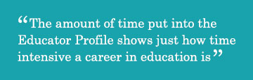Quote - The amount of time put into the Educator Profile shows just how time intensive a career in education is