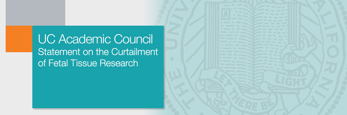 UC Academic Council Statement on the Curtailment of Fetal Tissue Research UC